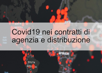 Focus: Covid-19 e contratti di agenzia e di distribuzione, interni ed internazionali